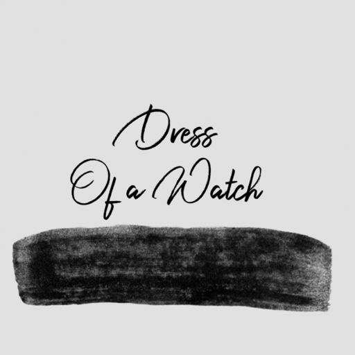 Cover art for podcast Dress of a Watch