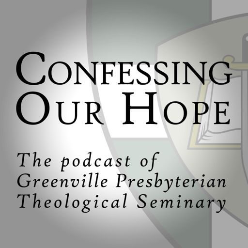 Cover art for podcast Confessing Our Hope: The Podcast of Greenville Presbyterian Theological Seminary