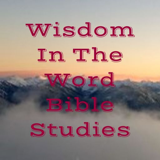 Cover art for podcast Wisdom In The Word Bible Studies