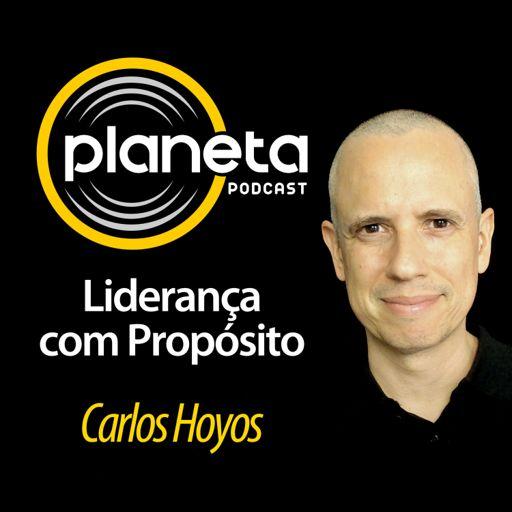 Cover art for podcast Planeta: Liderança com Propósito, com Carlos Hoyos