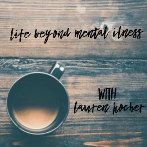 Cover art for podcast Life beyond Mental Illness with Lauren Kocher