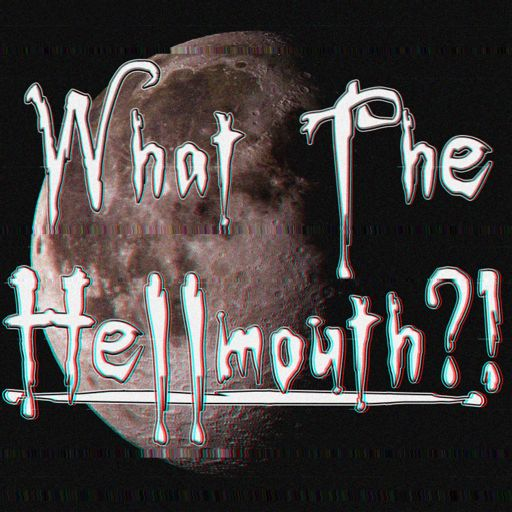 Cover art for podcast What The Hellmouth?!