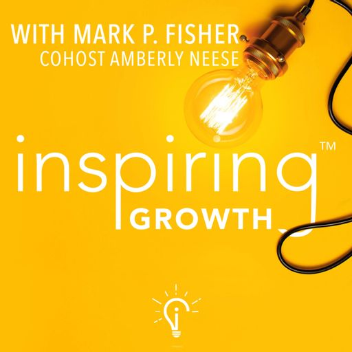 Cover art for podcast Inspiring Growth with Mark P. Fisher