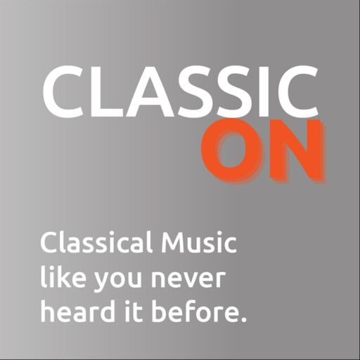 Cover art for podcast Classic On - Classical Music Like You Never Heard It Before!