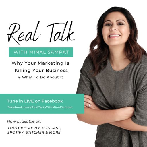 Cover art for podcast Real Talk with Minal: Why Your Marketing is Killing your Buisness