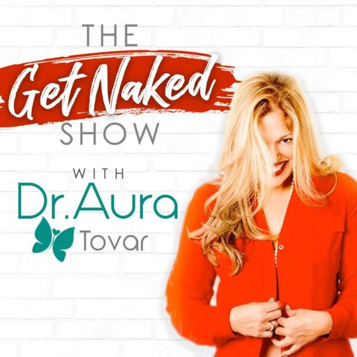 Cover art for podcast The Get Naked Show with Dr. Aura