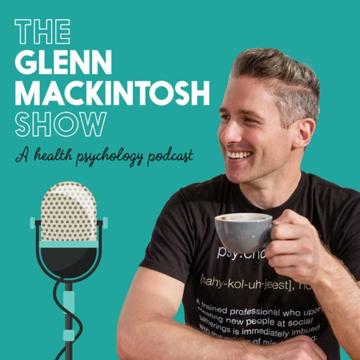 Cover art for podcast The Glenn Mackintosh Show - A Health Psychology Podcast