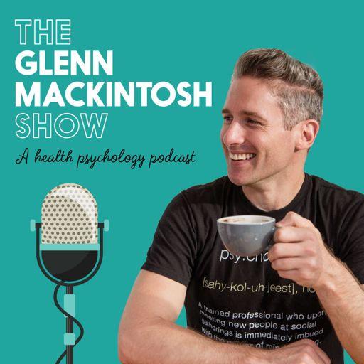 Cover art for podcast The Glenn Mackintosh Show - A Health Psychology Podcast