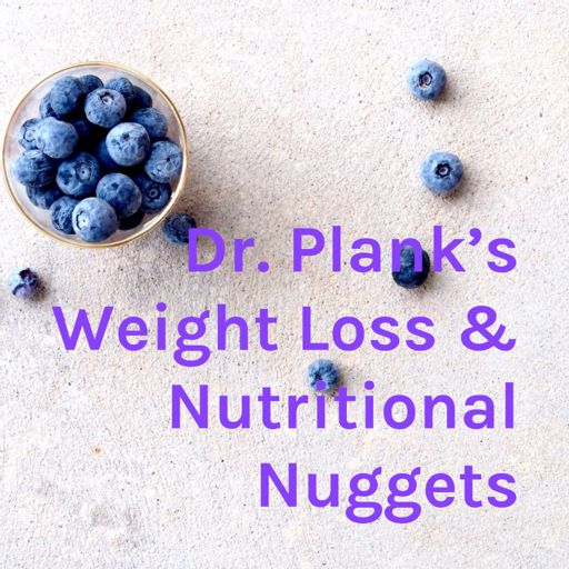 Cover art for podcast Dr. Plank's Weight Loss & Nutritional Nuggets