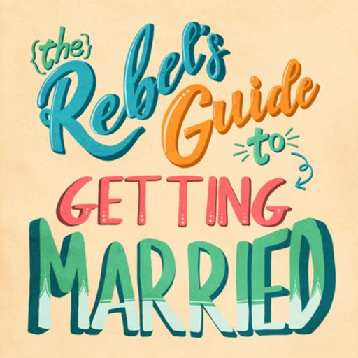 Cover art for podcast The Rebel's Guide To Getting Married And Planning A Wedding