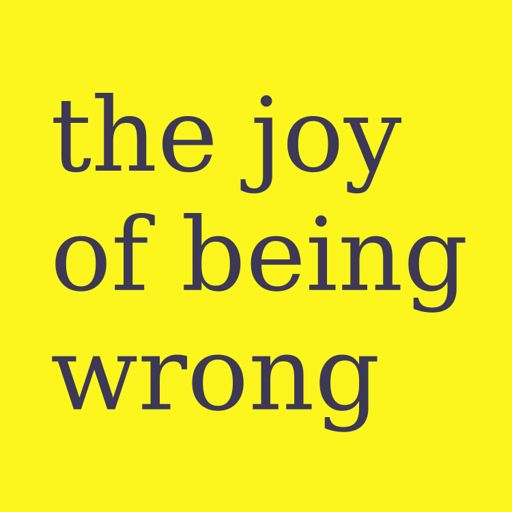 Cover art for podcast The Joy of Being Wrong