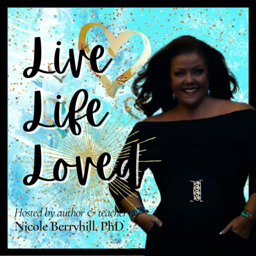 Cover art for podcast Live Life Loved™ - The Nicole Berryhill Podcast
