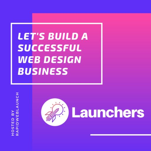 Cover art for podcast Launchers - Build a successful web design business