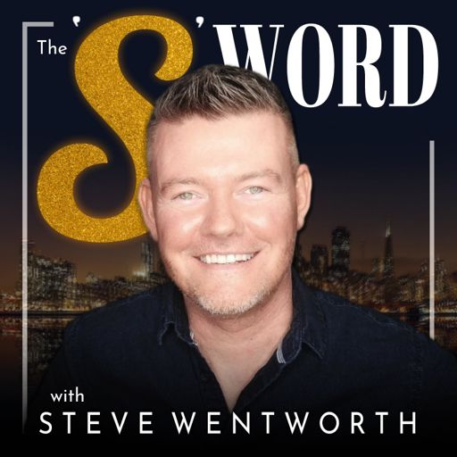 Cover art for podcast The 'S' Word with Steve Wentworth