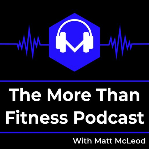 Cover art for podcast The More Than Fitness Podcast With Matt McLeod
