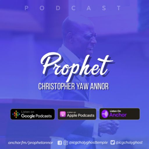 Cover art for podcast Prophet Christopher Yaw Annor
