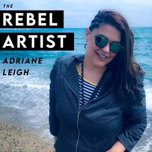 Cover art for podcast The Rebel Artist with Adriane Leigh