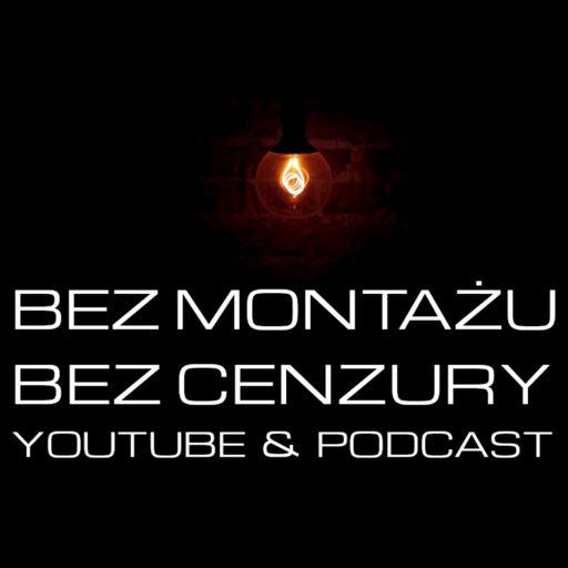 Cover art for podcast Bez Montażu, Bez Cenzury