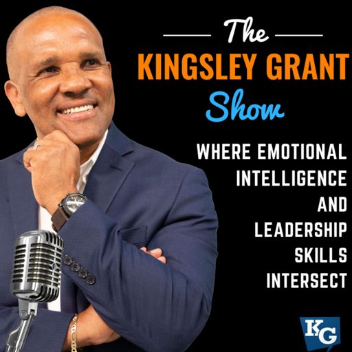 Cover art for podcast The Kingsley Grant Show: Where Emotional Intelligence and Leadership Skills Intersect