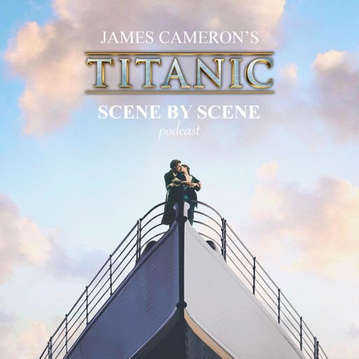 Cover art for podcast James Cameron's Titanic: Scene by Scene