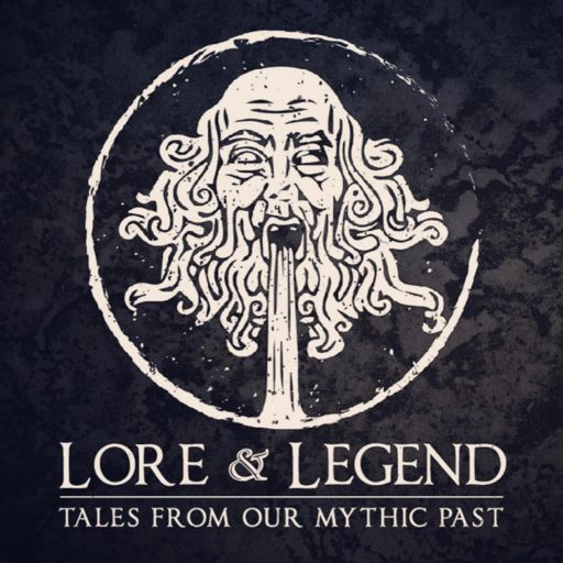 Cover art for podcast Lore and Legend : Tales From Our Mythic Past