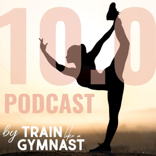 Cover art for podcast 10.0 Podcast by Train Like A Gymnast