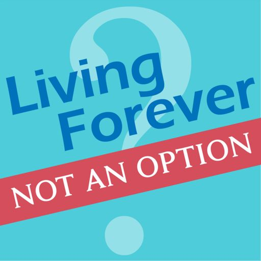 Cover art for podcast Living Forever, Not an Option