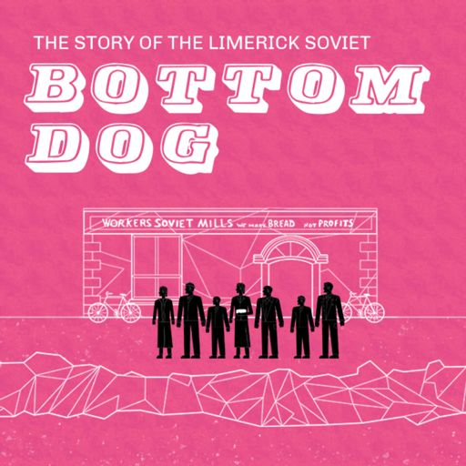 Cover art for podcast Bottom Dog - The Story of the Limerick Soviet 1919