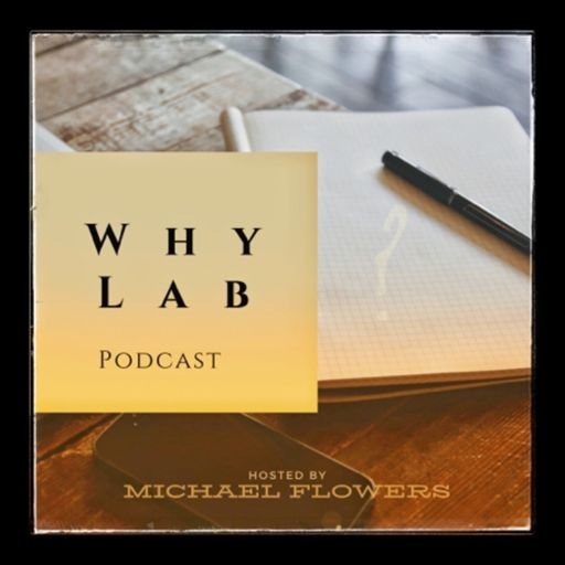 Cover art for podcast WHY LAB: Podcast with Michael Flowers