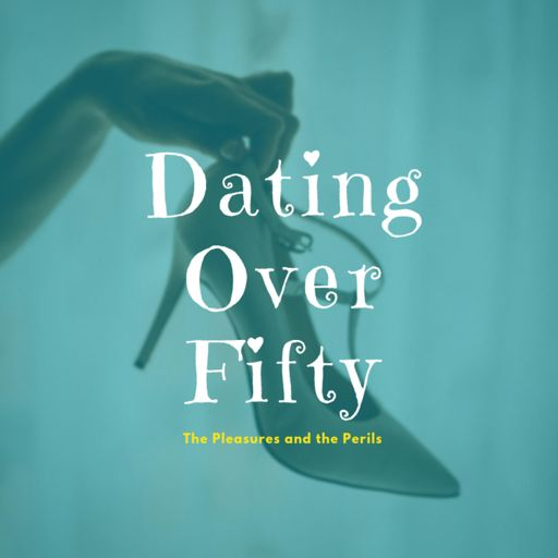 Cover art for podcast Dating Over Fifty - The Pleasures and the Perils!