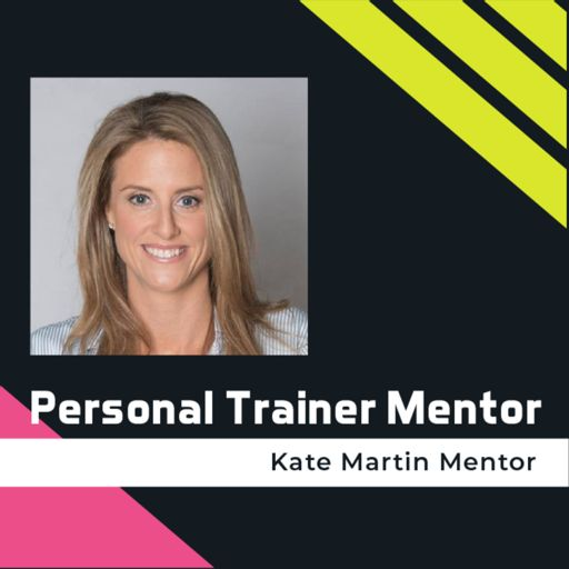 Cover art for podcast Personal Trainer Mentor - Kate Martin Mentor
