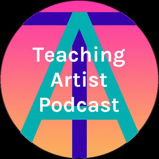 Cover art for podcast Teaching Artist Podcast