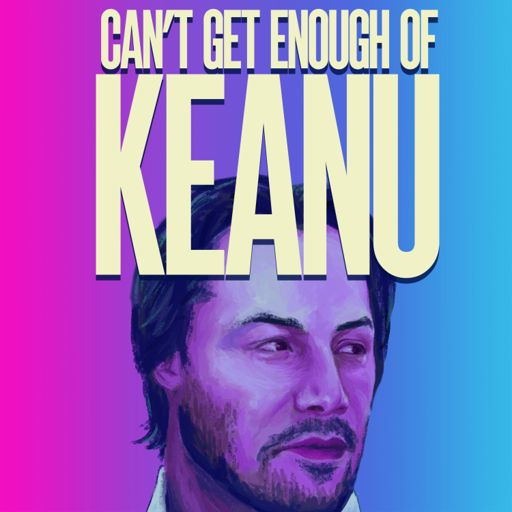 Cover art for podcast Can't Get Enough of Keanu