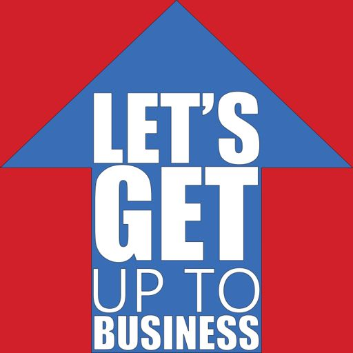Cover art for podcast Let's Get Up To Business