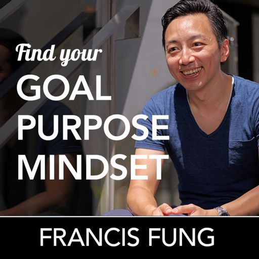 Cover art for podcast Find your Goal, Purpose, Mindset | Francis Fung