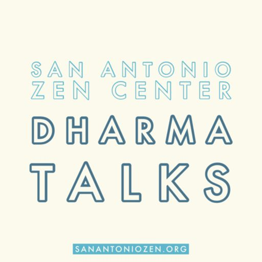 Cover art for podcast San Antonio Zen Center Dharma Talks