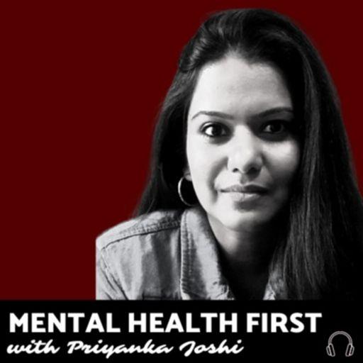 Cover art for podcast Mental Health First - Priyanka Joshi