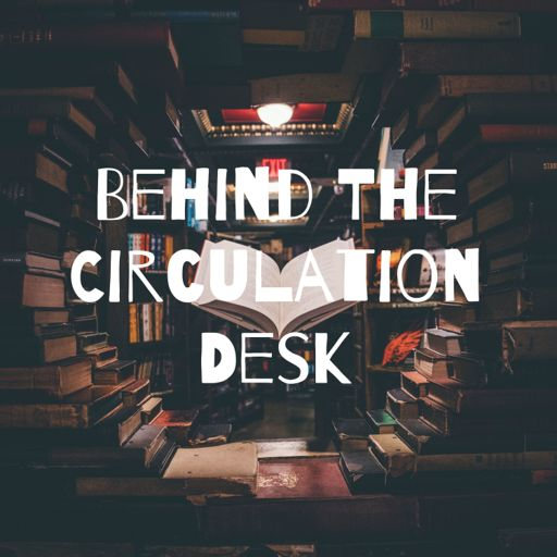 Cover art for podcast Behind The Circulation Desk