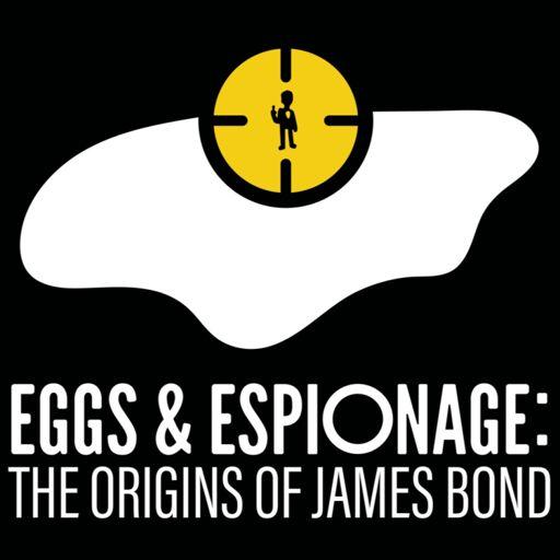 Cover art for podcast Eggs and Espionage: The Origins of James Bond