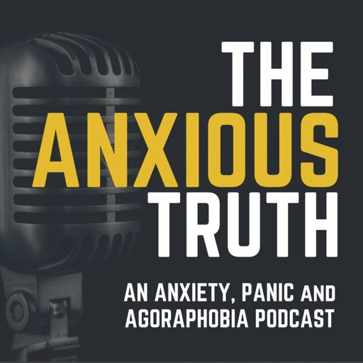 Cover art for podcast The Anxious Truth - REAL Help For Panic, Anxiety and Agoraphobia