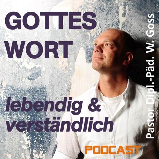Cover art for podcast Gottes Wort - lebendig & verständlich von Pastor W. Goss