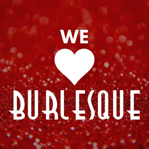 Cover art for podcast We Love Burlesque