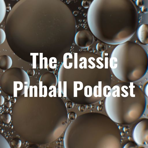 Cover art for podcast The Classic Pinball Podcast