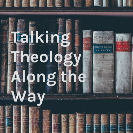 Cover art for podcast Talking Theology Along the Way
