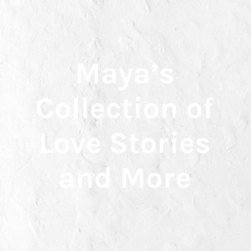 Cover art for podcast Maya's Collection of Love Stories and More