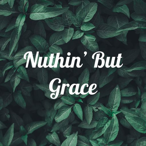 Cover art for podcast Nuthin' But Grace
