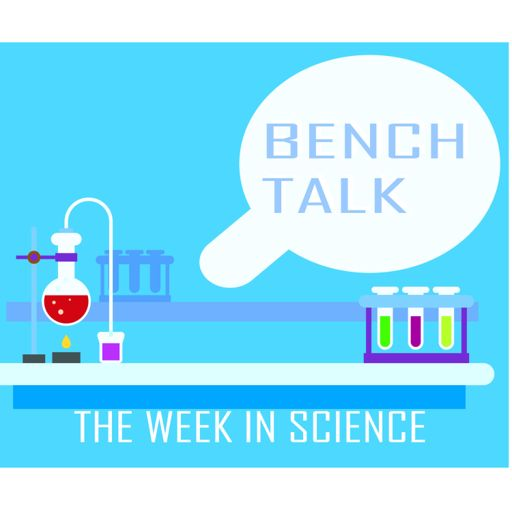 Cover art for podcast Bench Talk: The Week in Science