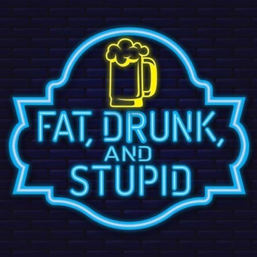 Cover art for podcast Fat, Drunk and Stupid
