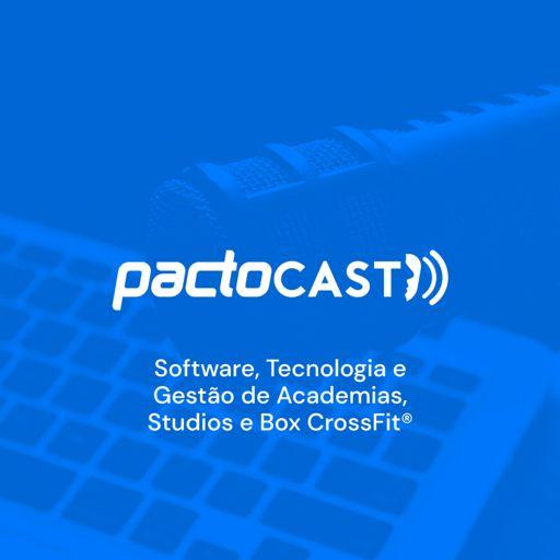 Cover art for podcast PactoCast - Software, Tecnologia e Gestão de Academias, Studios e Box CrossFit®