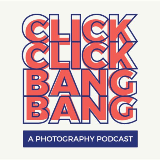 Cover art for podcast Click Click Bang Bang - A Photography Podcast
